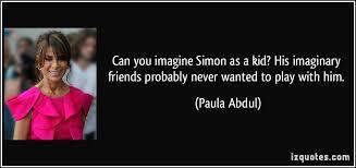 Paula Abdul re Simon's imaginary friend