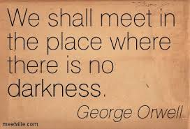 Orwell meet where no darkness